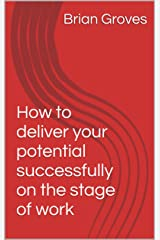 How to deliver your potential successfully on the stage of work Kindle Edition
