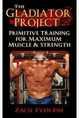 The Gladiator STRENGTH Project: Primitive Training for MAXIMUM Strength & Size Kindle Edition