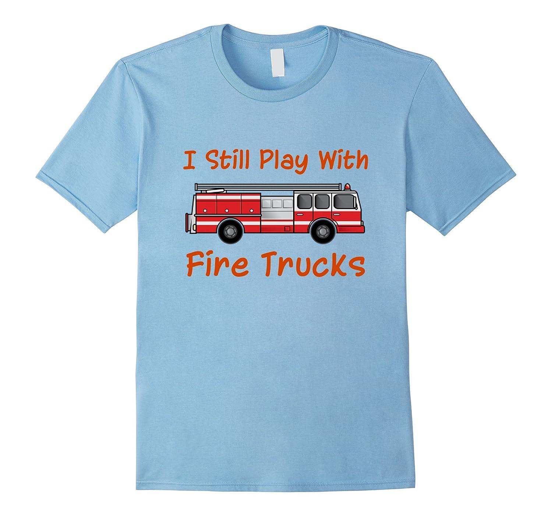 fireman firefighter t shirt still play with fire trucks art artvinatee. Black Bedroom Furniture Sets. Home Design Ideas