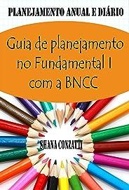 Guia de conteúdos do Fundamental I da BNCC: Plano Anual e Planejamentos Diários
