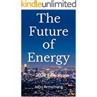 The Future of Energy: 2020 Edition: A guide to sustainability, climate change, hydrogen, renewable energy and more.