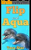 Kids Book: Flip and Aqua (Beautifully Illustrated Children's Bedtime Story Book) (Childrens Marine Life #2)