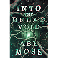 Into the Dread Void: A Cosmic Horror Thriller (The Dread Void Book 1)
