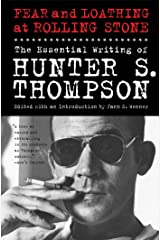 Fear and Loathing at Rolling Stone: The Essential Writing of Hunter S. Thompson Kindle Edition