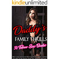Daddy's Family Thrills: 50 Taboo Sex Books (MILF, Gang, Interracial, Bisexual Brats, Family, Lesbian FFF, Man of the House)