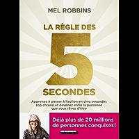La règle des 5 secondes: Apprenez à passer à l'action en cinq secondes top chrono et devenez enfin la personne que vous rêvez d'être