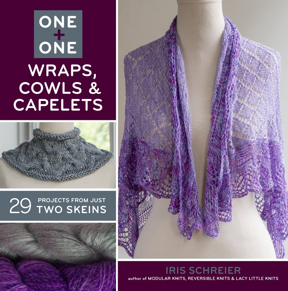 Wraps, Cowls & Capelets: 29 Projects from Just Two Skeins (One + One)