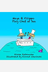 Maya & Filippo Play Chef at Sea: Books about Sharing (Maya & Filippo Adventure and Education for Kids Book 8) (English Edition) eBook Kindle