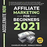 Affiliate Marketing for Beginners 2021: Beyond 2020, with the Ultimate New Mastery Secrets and Step by Step Guide to…