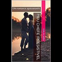 Meu Chefe Irresistivel: Um romance apaixonante (Irresistiveis Livro 1)