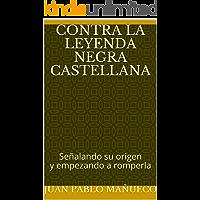 Contra la Leyenda Negra castellana: Señalando su origen y empezando a romperla