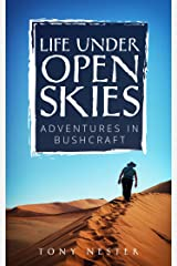 LIFE UNDER OPEN SKIES: Adventures in Bushcraft (Practical Survival Book 13) Kindle Edition