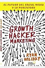 Growth Hacker Marketing: El Futuro Del Social Media Y La Publicidad / the Future of Social Media and Advertising (Spanish Edition)