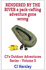 RENDERED BY THE RIVER: A Packrafting Adventure Gone Wrong (CJ's Outdoor Adventure Series Book 5) Kindle Edition