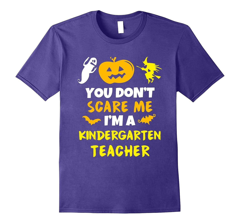 You Don't Scare Me I'm Kindergarten Teacher Halloween Shirt-BN