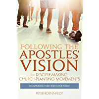 Following the Apostles' Vision: for Disciple-making, Church-planting Movements - Recapturing Their Vision for Today (English Edition)