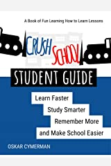 Crush School Student Guide: Learn Faster, Study Smarter, Remember More, and Make School Easier Kindle Edition