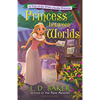 Princess between Worlds: A Tale of the Wide-Awake Princess (Tales of the Wide-Awake Princess Book 5) (English Edition)