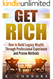 Get Rich: How to Build Legacy Wealth Through Professional Experience and Proven Methods