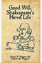 Good Will: Shakespeare's Novel Life Kindle Edition