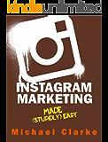 "Instagram Marketing Made (Stupidly) Easy (""Social Media Marketing Made Stupidly Easy"" Book 5)"
