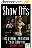 Show Offs: Tales of Forced Exhibitionism and Female Submission (English Edition)