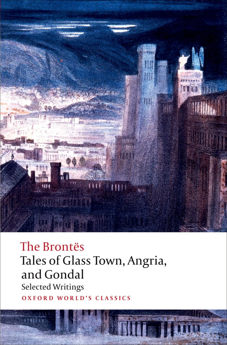 Tales of Glass Town, Angria, and Gondal (Oxford World's Classics) (Inglés) Tapa blanda – 23 sep 2010 The Brontës S.A. 0192827634 European - English