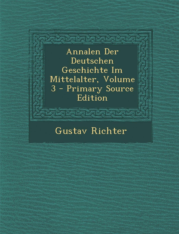 Download Annalen Der Deutschen Geschichte Im Mittelalter, Volume 3 (German Edition) PDF