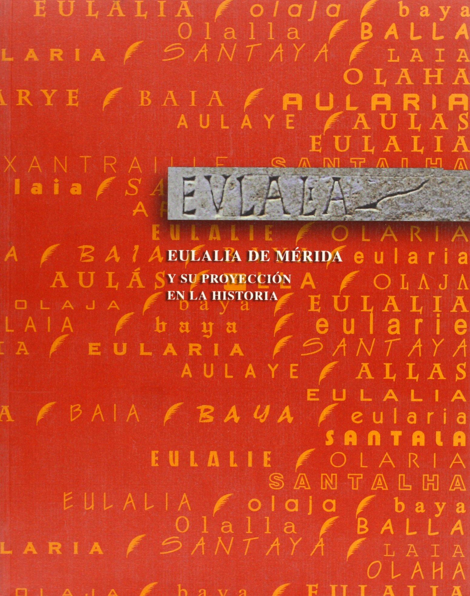 Eulalia de Mérida y su proyección en la historia: Amazon.es: ESPAÑA. SUBDIRECCION GENERAL D: Libros