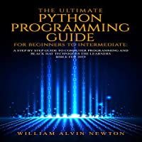 The Ultimate Python Programming Guide for Beginners to Intermediate: A Step-by-Step Guide to Computer Programming 2019