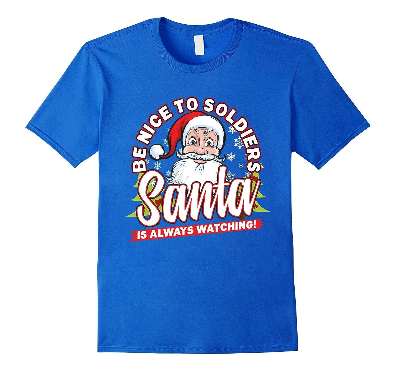 Be Nice To Soldiers, SANTA Is Always Watching T-shirt-Art