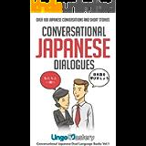 Conversational Japanese Dialogues: Over 100 Japanese Conversations and Short Stories (Conversational Japanese Dual…