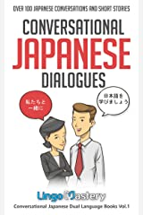 Conversational Japanese Dialogues: Over 100 Japanese Conversations and Short Stories (Conversational Japanese Dual Language Books Book 1) Kindle Edition