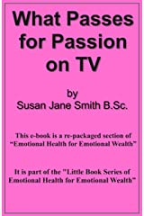 What Passes for Passion on TV (Little Book Series of Emotional Health For Emotional Wealth 5) Kindle Edition
