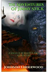 The Adventures of Jimmy Stick: a saga of Romance and Adventure Kindle Edition