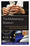 The Multisensory Museum: Cross-Disciplinary Perspectives on Touch, Sound, Smell, Memory, and Space (English Edition)
