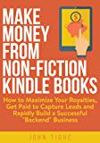 """Make Money from Non-Fiction Kindle Books: How to Maximize Your Royalties, Get Paid to Capture Leads and Rapidly Build a Successful """"Backend"""" Business (English Edition)"""
