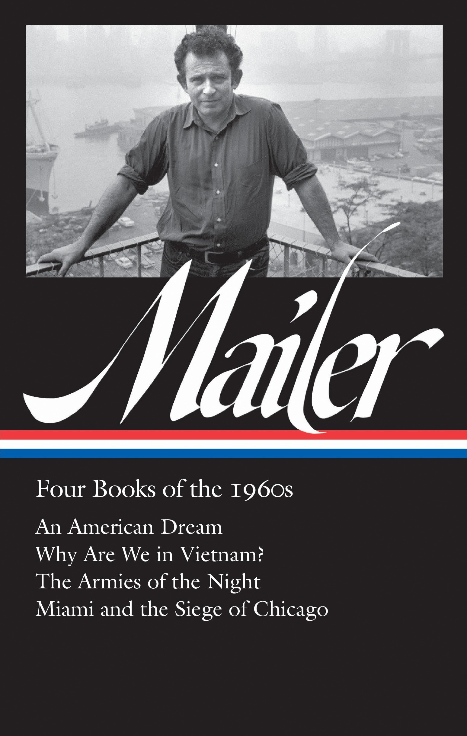 Norman Mailer: Four Books of the 1960s (LOA #305): An American Dream / Why Are We in Vietnam? / The Armies of the Night / Miami and the Siege of Chicago (Library of America Norman Mailer Edition)