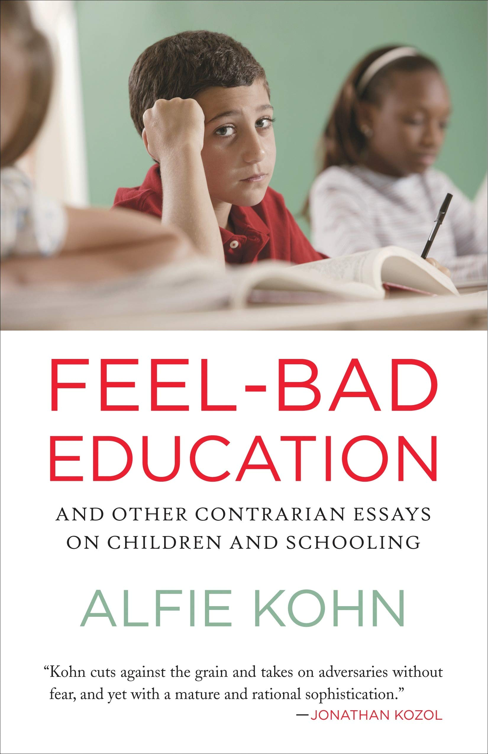 Feelbad Education And Other Contrarian Essays On Children And  Feelbad Education And Other Contrarian Essays On Children And Schooling  Alfie Kohn  Amazoncom Books
