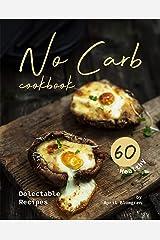 No Carb Cookbook: 60 Healthy Delectable Recipes Kindle Edition