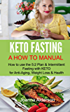 KETO FASTING - A How To Manual: How to use the 5:2 Diet & Intermittent Fasting with KETO for Anti-Aging, Weight Loss…
