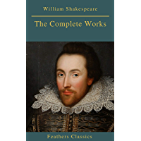The Complete Works of William Shakespeare (Best Navigation, Active TOC) (Feathers Classics) (English Edition)