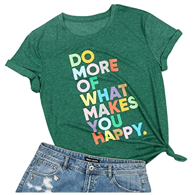Do More of What Makes You Happy T Shirt Women Fun Happy Graphic Shirt Cute Positive Letter Print Tee Top: Clothing