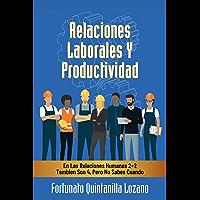 Relaciones Laborales Y Productividad: En Las Relaciones Humanas 2+2 Tambien Son 4, Pero No Sabes Cuando
