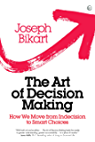 The Art of Decision Making: How we Move from Indecision to Smart Choices