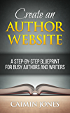Create an Author Website - A Step-by-Step Blueprint for Busy Authors and Writers