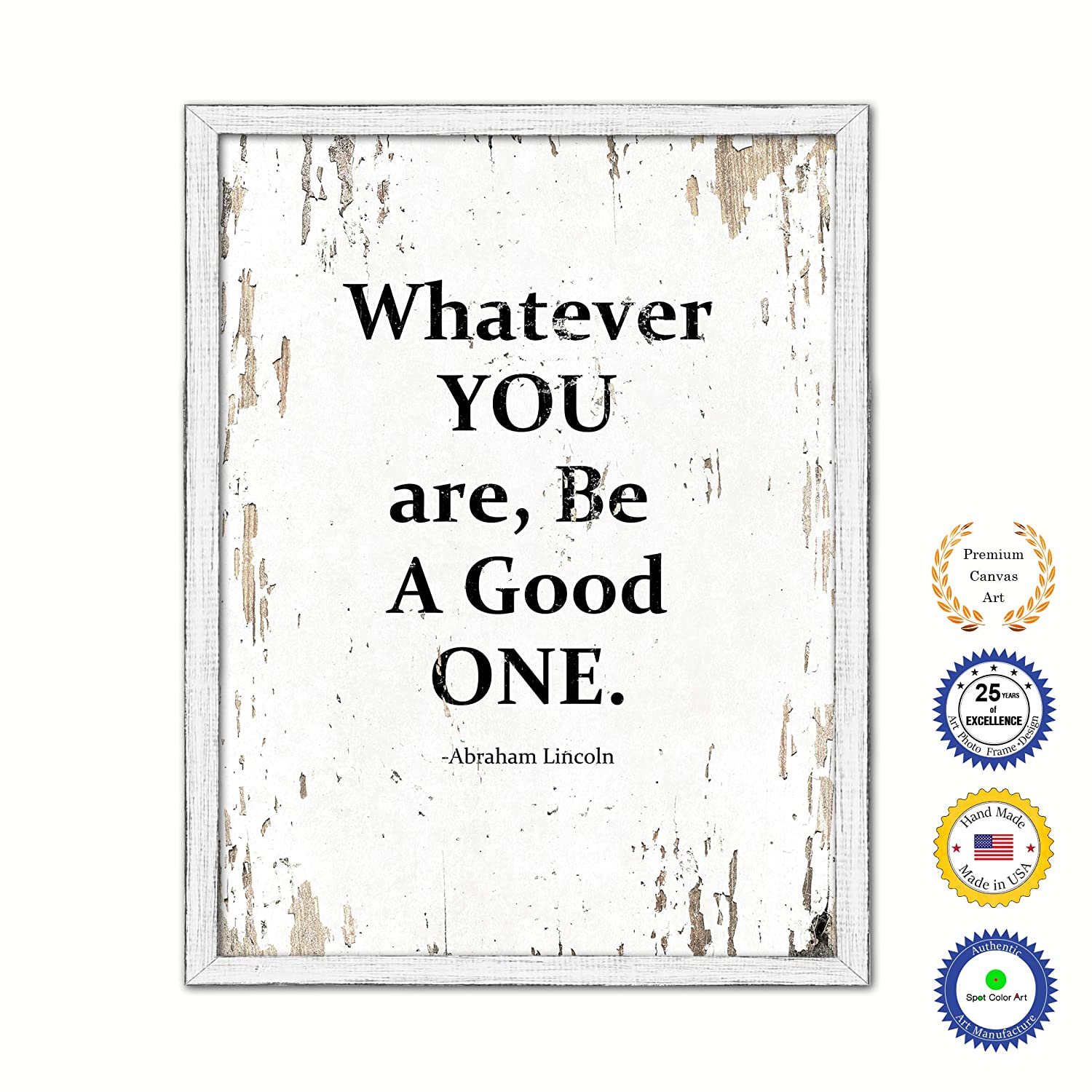 Whatever You are be a Good one Country White Wash Wood Frame Cottage Shabby Chic Gifts Home Decor Wall Art Canvas Print 7 x 9
