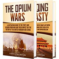 Opium Wars: A Captivating Guide to the First and Second Opium War and the History of the Qing Dynasty