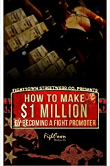 How To Make $1 Million By Becoming A Fight Promoter (The Fight Promoter Series Book 3) Kindle Edition