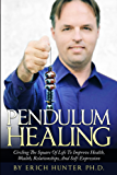 Pendulum Healing: Circling The Square Of Life To Improve Health, Wealth, Relationships, And Self-Expression